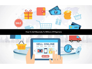 How To Sell Massively To Millions Of Nigerians