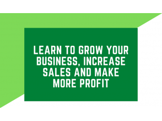 Learn to grow your business, increase sales and make more profit