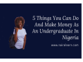 here-are-5-things-you-can-do-and-make-money-as-an-undergraduate-in-nigeria-small-0