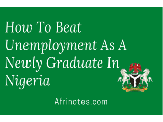 Here Is How To Beat Unemployment As A NEW Graduate In Nigeria