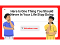 here-is-one-thing-you-should-never-in-your-life-stop-doing-small-0