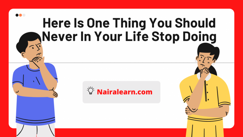 here-is-one-thing-you-should-never-in-your-life-stop-doing-big-0