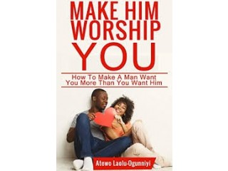 Make Him Worship You: How to Make A Man Want You, More Than You Want Him (Revised and Expanded)